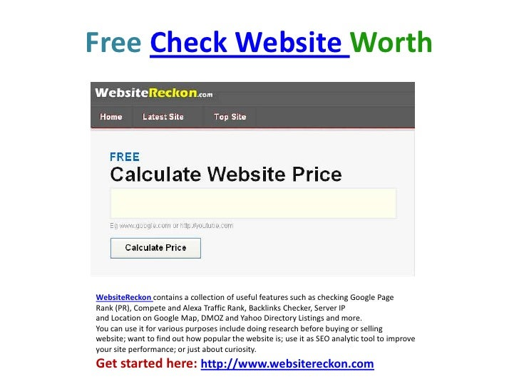 FreeCheck Website Worth<br />WebsiteReckoncontains a collection of useful features such as checking Google Page Rank (PR),...