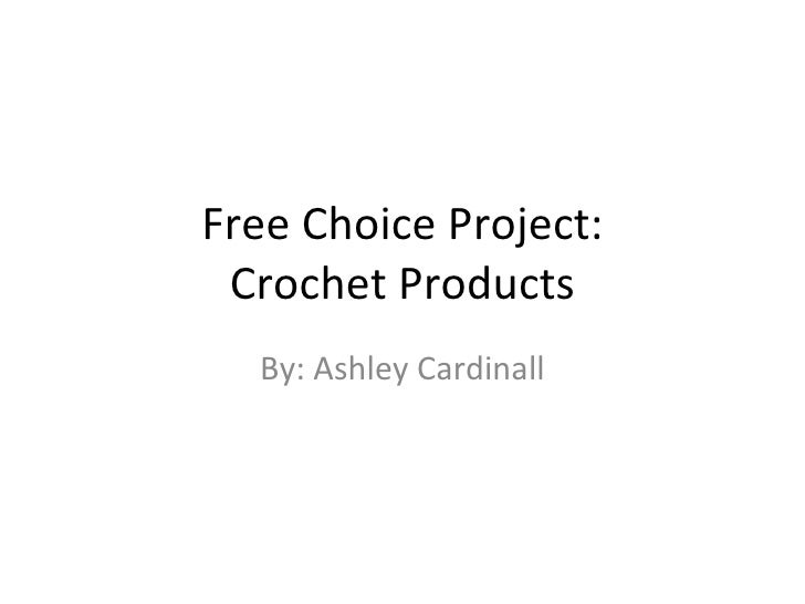 Free Choice Project: Crochet Products By: Ashley Cardinall