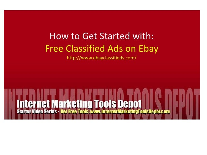 How to Get Started with:<br />Free Classified Ads on Ebay<br />http://www.ebayclassifieds.com/<br />