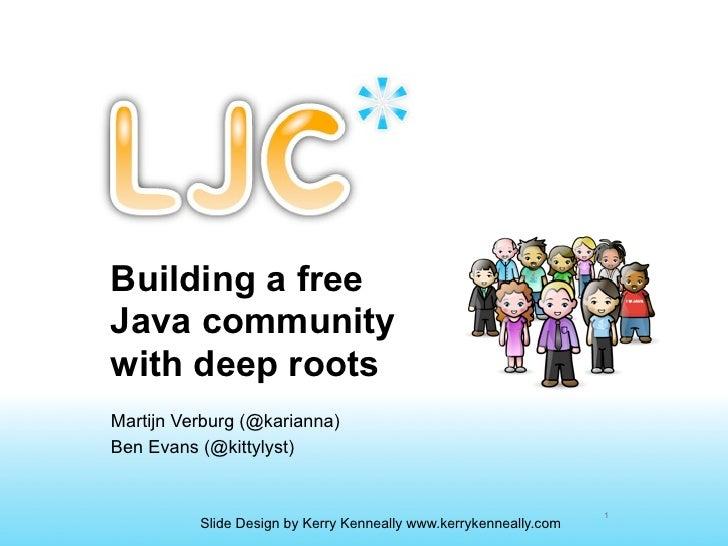 Building a freeJava communitywith deep rootsMartijn Verburg (@karianna)Ben Evans (@kittylyst)                             ...