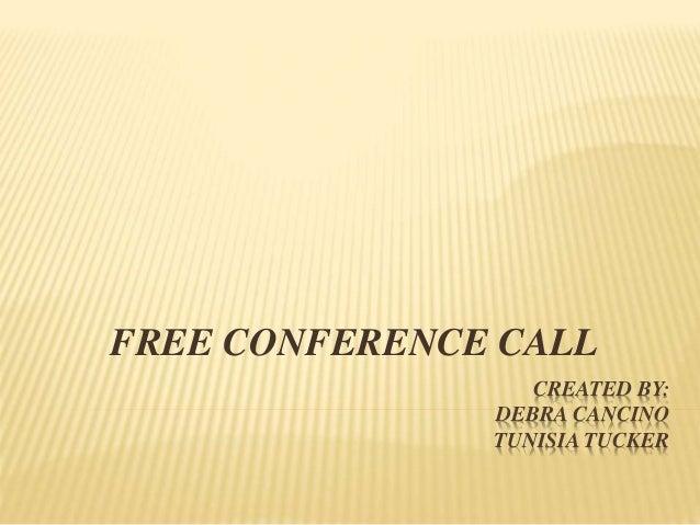 CREATED BY: DEBRA CANCINO TUNISIA TUCKER FREE CONFERENCE CALL