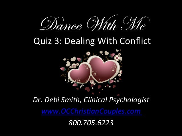 Dance With Me Quiz 3: Dealing With Conflict Dr. Debi Smith, Clinical Psychologist   www.OCChris9anCou...