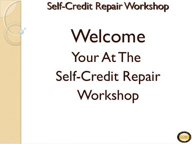 Self-Credit Repair WorkshopSelf-Credit Repair Workshop Welcome Your At The Self-Credit Repair Workshop