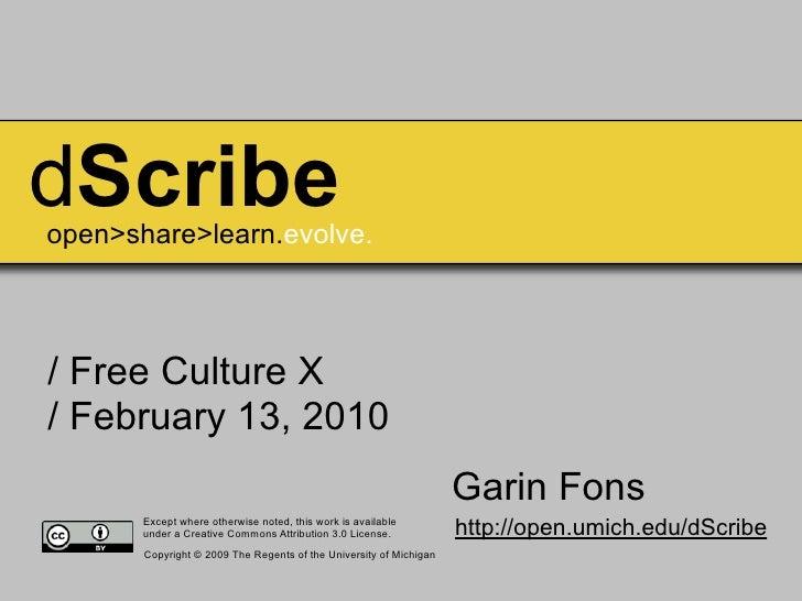 dScribe open>share>learn.evolve.    / Free Culture X / February 13, 2010                                                  ...