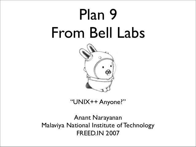 """Plan 9 From Bell Labs  """"UNIX++ Anyone?"""" Anant Narayanan Malaviya National Institute of Technology FREED.IN 2007"""