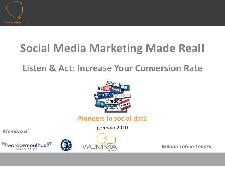 Social Media Marketing Made Real!Listen & Act: Increase Your Conversion Rate<br />Pioneers in social data<br />gennaio 201...