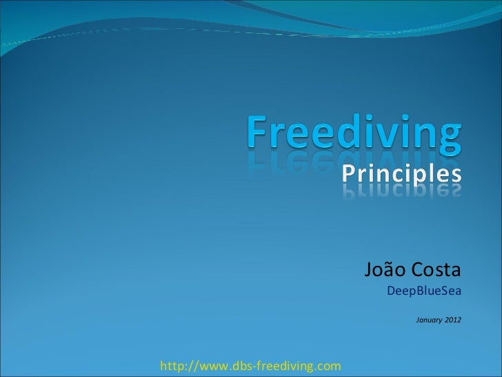João Costa DeepBlueSea January 2012 http://www.dbs-freediving.com