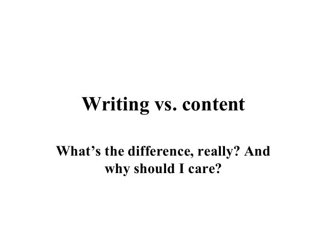 Writing vs. content What's the difference, really? And why should I care?