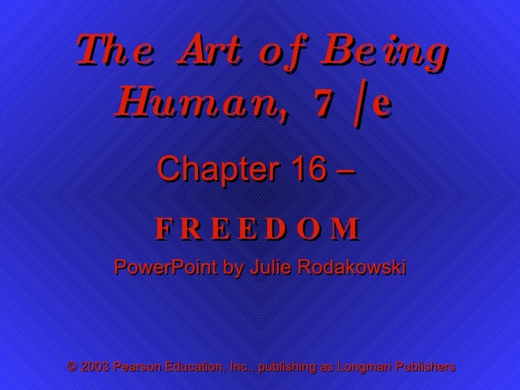 The Art of Being Human , 7/e Chapter 16 –  FREEDOM PowerPoint by Julie Rodakowski