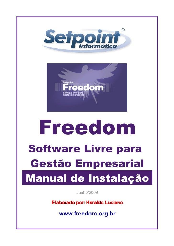 FreedomSoftware Livre paraGestão EmpresarialManual de Instalação              Junho/2009    Elaborado por: Heraldo Luciano...