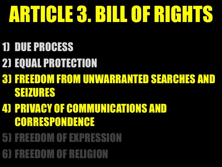 ARTICLE 3. BILL OF RIGHTS1) DUE PROCESS2) EQUAL PROTECTION3) FREEDOM FROM UNWARRANTED SEARCHES AND   SEIZURES4) PRIVACY OF...