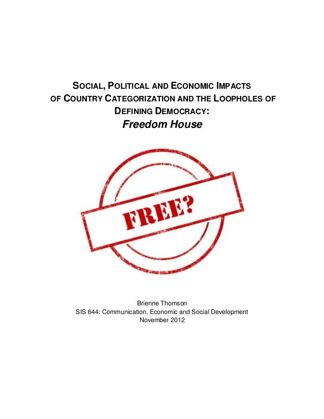 SOCIAL, POLITICAL AND ECONOMIC IMPACTS OF COUNTRY CATEGORIZATION AND THE LOOPHOLES OF DEFINING DEMOCRACY: Freedom House Br...