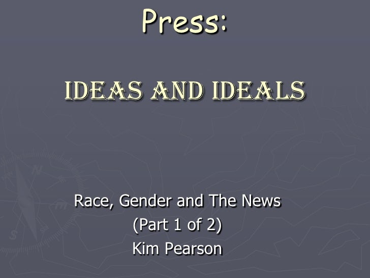Freedom of the Press:Ideas and ideals<br />Race, Gender and The News<br />(Part 1 of 2)<br />Kim Pearson<br />