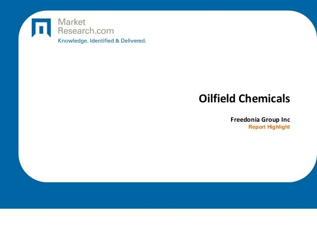 Oilfield Chemicals Freedonia Group Inc Report Highlight