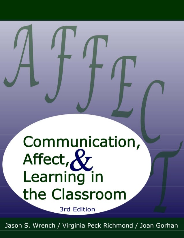 Communication, Affect, & Learning inthe ClassroomJason S. WrenchVirginia Peck RichmondJoan Gorham