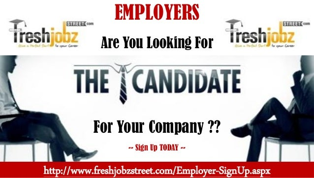 EMPLOYERS Are You Looking For For Your Company ?? -- Sign Up TODAY -- http://www.freshjobzstreet.com/Employer-SignUp.aspx