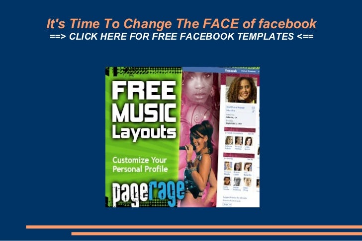 It's Time To Change The FACE of fac ebook ==>  CLICK HERE FOR FREE FACEBOOK TEMPLATES  <==