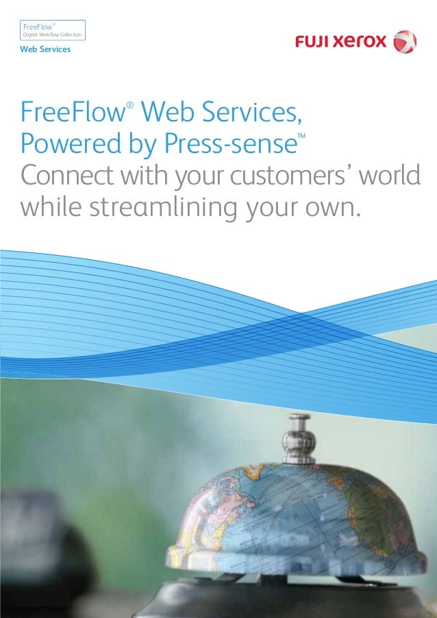 FreeFlow® Web Services, Powered by Press-sense™ Connect with your customers' world while streamlining your own. Digital Wo...