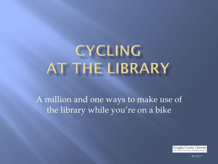 A million and one ways to make use of the library while you're on a bike ht 10/10