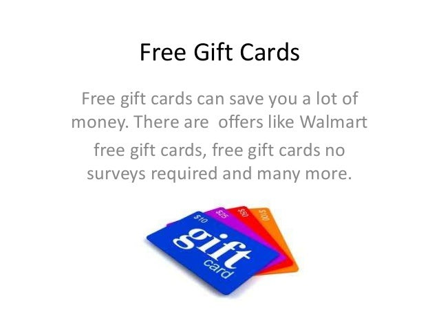 Free Gift Cards Free gift cards can save you a lot ofmoney. There are offers like Walmart   free gift cards, free gift car...