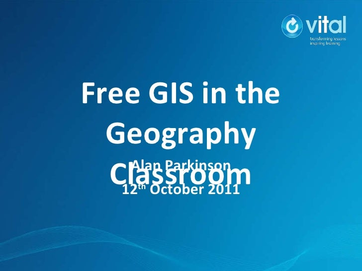 Free GIS in the Geography Classroom Alan Parkinson 12 th  October 2011