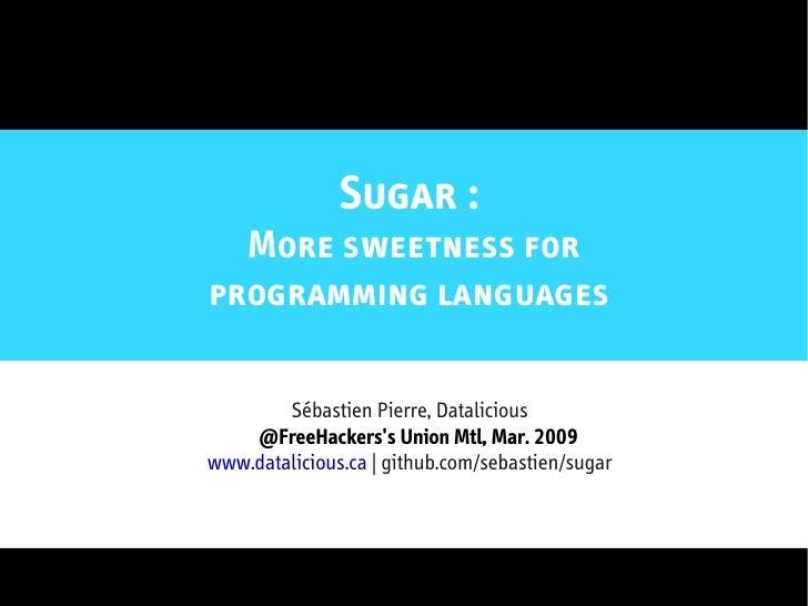 Sugar Presentation - YULHackers March 2009