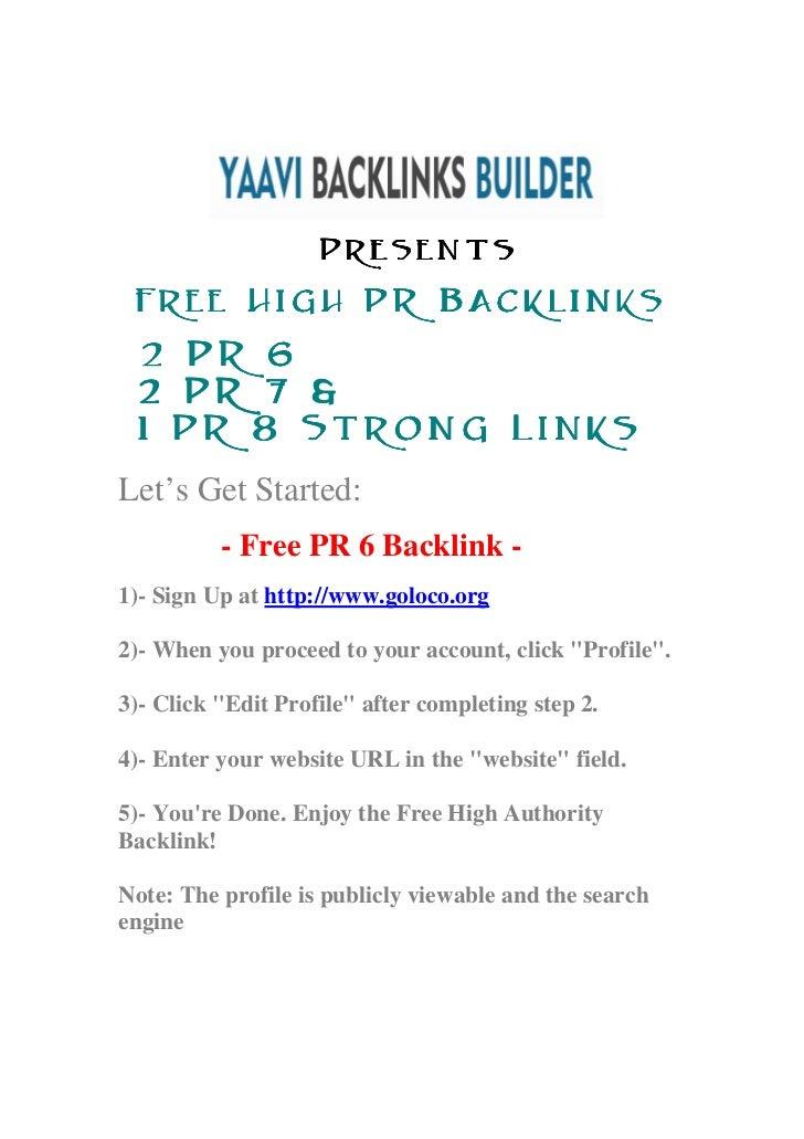 Presents Free High PR Backlinks 2 PR 6 2 PR 7 & 1 PR 8 Strong LinksLet's Get Started:          - Free PR 6 Backlink -1)- S...