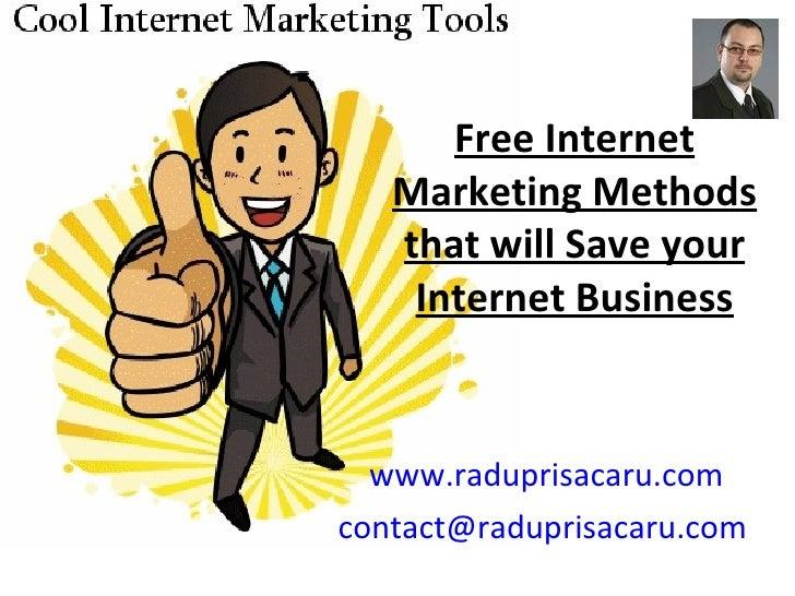 Free Internet Marketing Methods that will Save your Internet Business www.raduprisacaru.com [email_address]