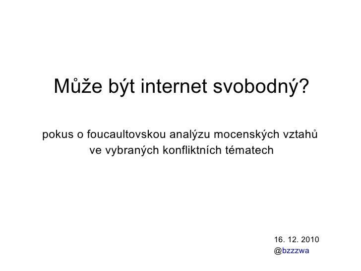 Může být internet svobodný? pokus o foucaultovskou analýzu mocenských vztahů  ve vybraných konfliktních tématech 16. 12. 2...
