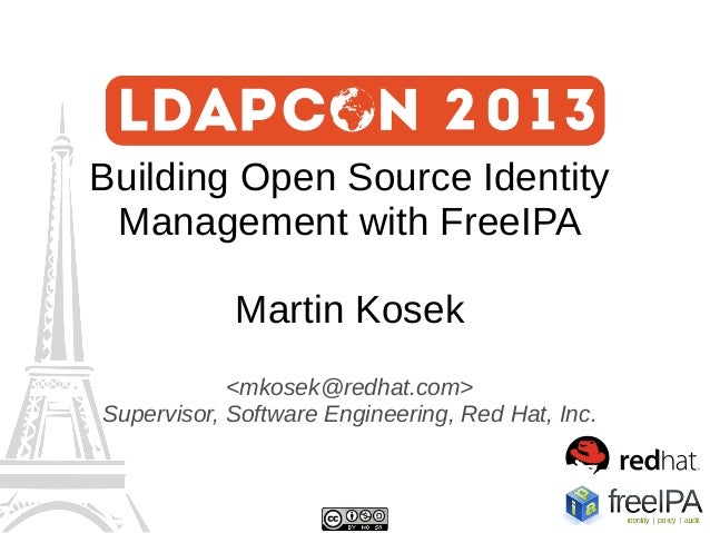 Building Open Source Identity Management with FreeIPA Martin Kosek <mkosek@redhat.com> Supervisor, Software Engineering, R...