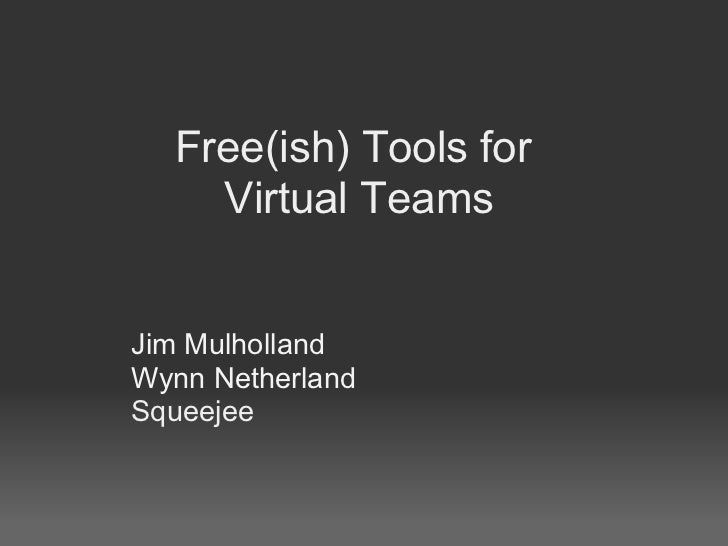 Free(ish) Tools for     Virtual Teams   Jim Mulholland Wynn Netherland Squeejee
