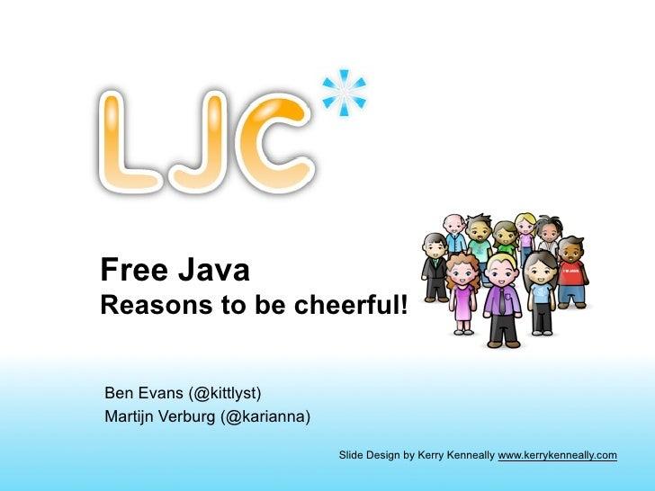 Free JavaReasons to be cheerful!Ben Evans (@kittlyst)Martijn Verburg (@karianna)                              Slide Design...