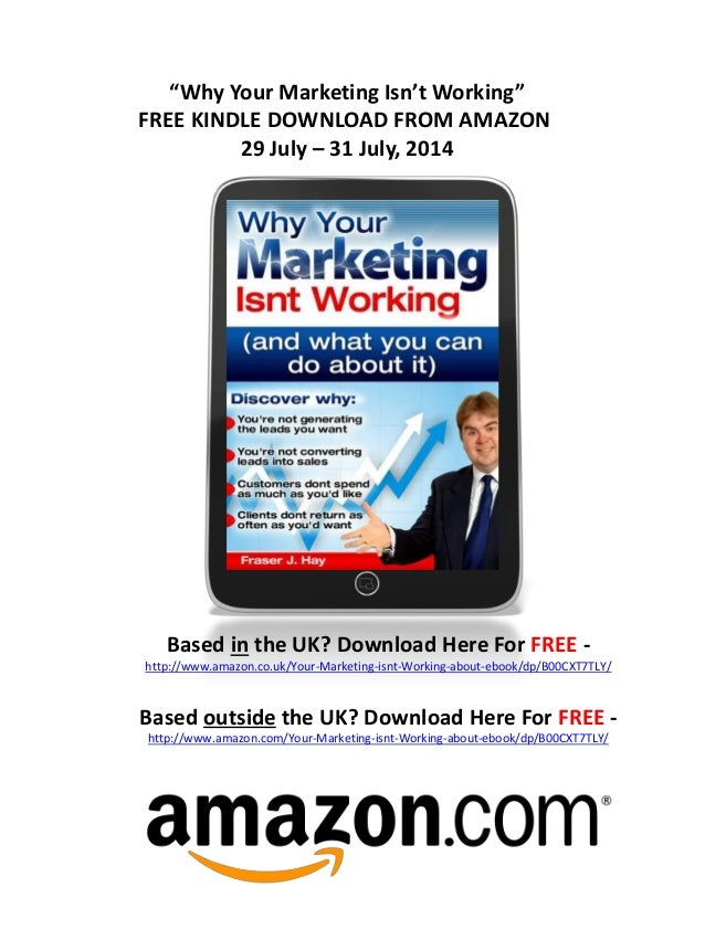 """Why Your Marketing Isn't Working"" FREE KINDLE DOWNLOAD FROM AMAZON 29 July – 31 July, 2014 Based in the UK? Download Here..."