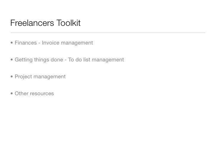 Freelancers Toolkit  • Finances - Invoice management   • Getting things done - To do list management   • Project managemen...