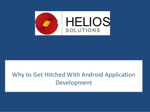 Why to Get Hitched With Android Application Development