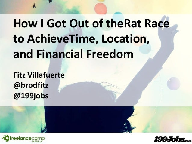 How I Got Out of theRat Race to AchieveTime, Location, and Financial Freedom Fitz Villafuerte @brodfitz @199jobs