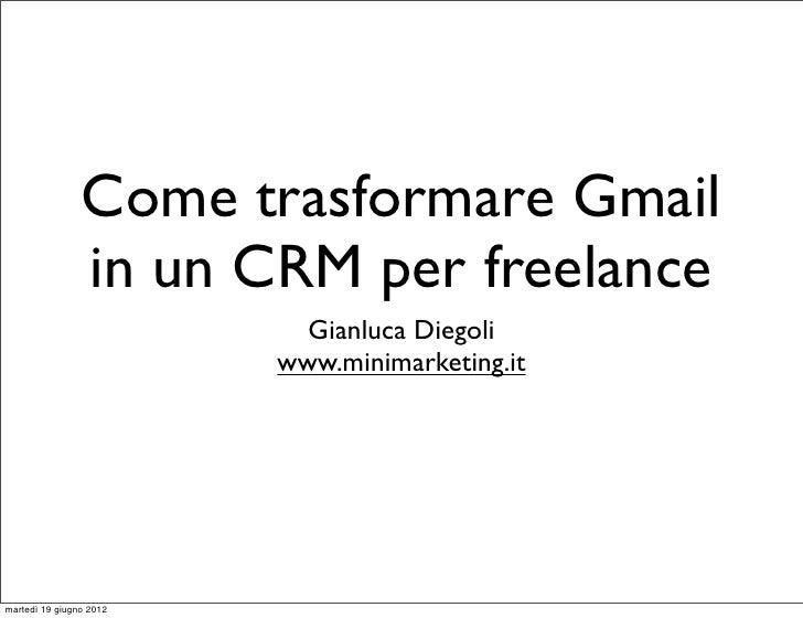 Come trasformare Gmail                in un CRM per freelance                           Gianluca Diegoli                  ...