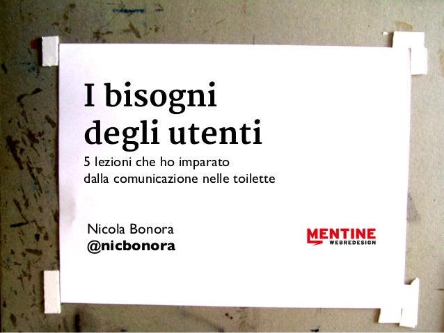 I bisogni degli utenti 5 lezioni che ho imparato dalla comunicazione nelle toilette Nicola Bonora @nicbonora