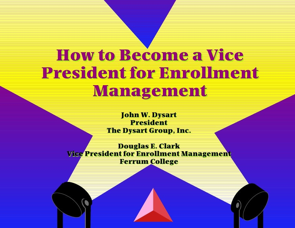 How to Become a Vice President for Enrollment       Management               John W. Dysart                 President     ...
