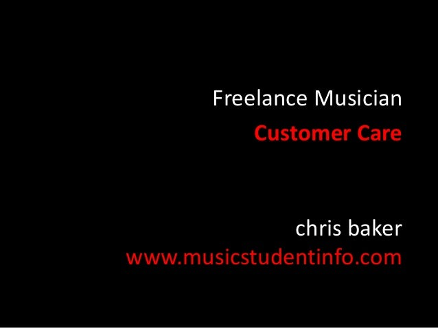 Freelance Musician Customer Care  chris baker www.musicstudentinfo.com