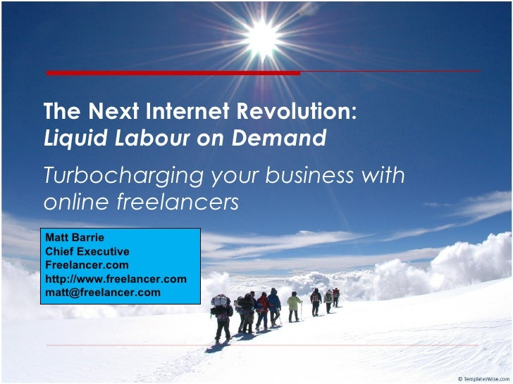 The Next Internet Revolution:  Liquid Labour on Demand Turbocharging your business with online freelancers Matt Barrie Chi...