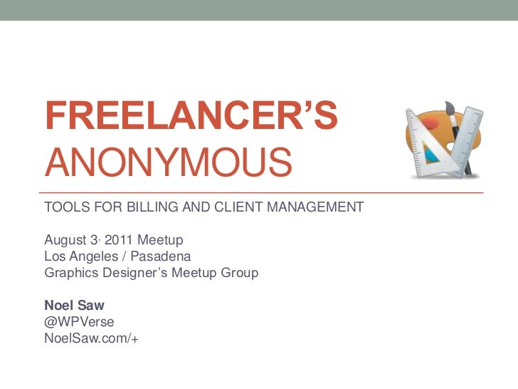 FREELANCER'SANONYMOUS<br />TOOLS FOR BILLING AND CLIENT MANAGEMENT<br />August 3, 2011 Meetup<br />Los Angeles / Pasadena ...