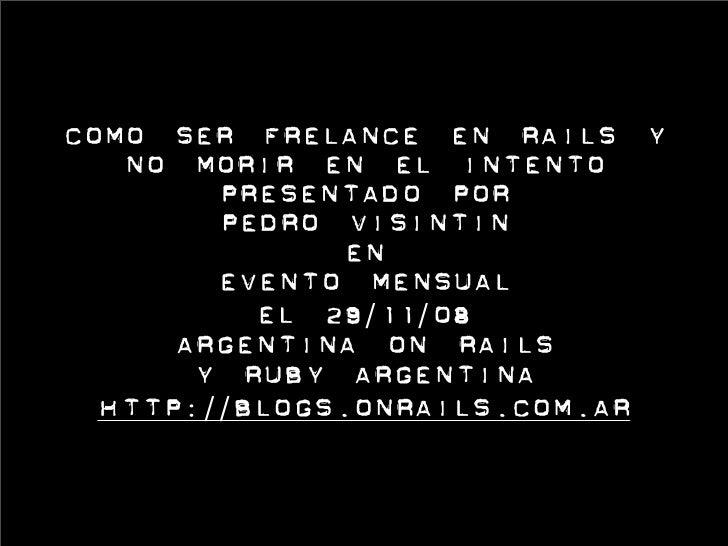 comoserfrelanceenrailsy    nomorirenelintento         presentadopor         PedroVisintin                en   ...