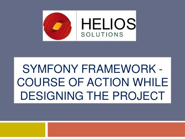 SYMFONY FRAMEWORK COURSE OF ACTION WHILE DESIGNING THE PROJECT