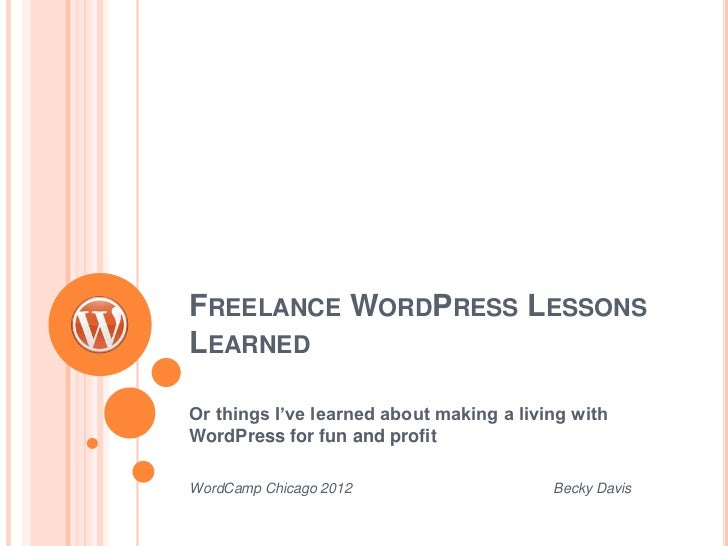 FREELANCE WORDPRESS LESSONSLEARNEDOr things I've learned about making a living withWordPress for fun and profitWordCamp Ch...