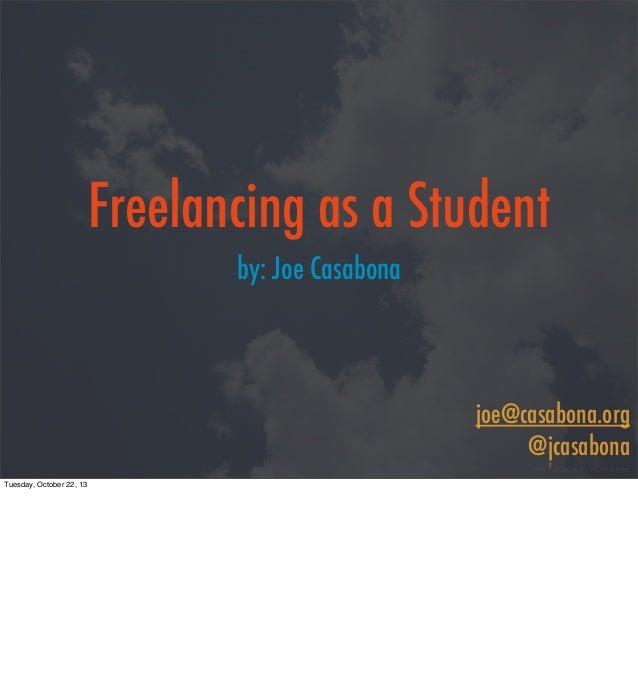 Freelancing as a Student by: Joe Casabona  joe@casabona.org @jcasabona Tuesday, October 22, 13