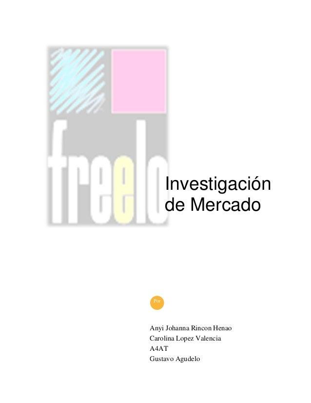 Investigación de Mercado  Por  Anyi Johanna Rincon Henao Carolina Lopez Valencia A4AT Gustavo Agudelo