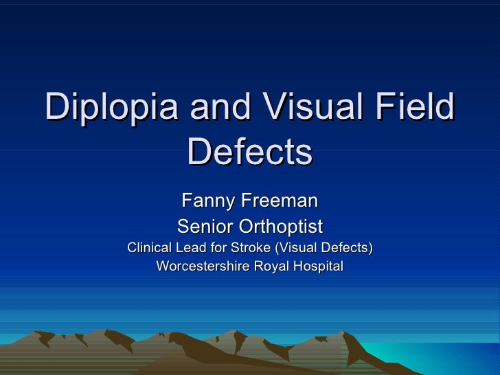 Diplopia and Visual Field         Defects             Fanny Freeman             Senior Orthoptist     Clinical Lead for St...