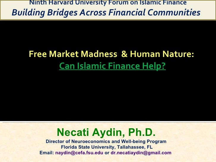 Free Market Madness  & Human Nature:  Can Islamic Finance Help? Necati Aydin, Ph.D. Director of Neuroeconomics and Well-be...