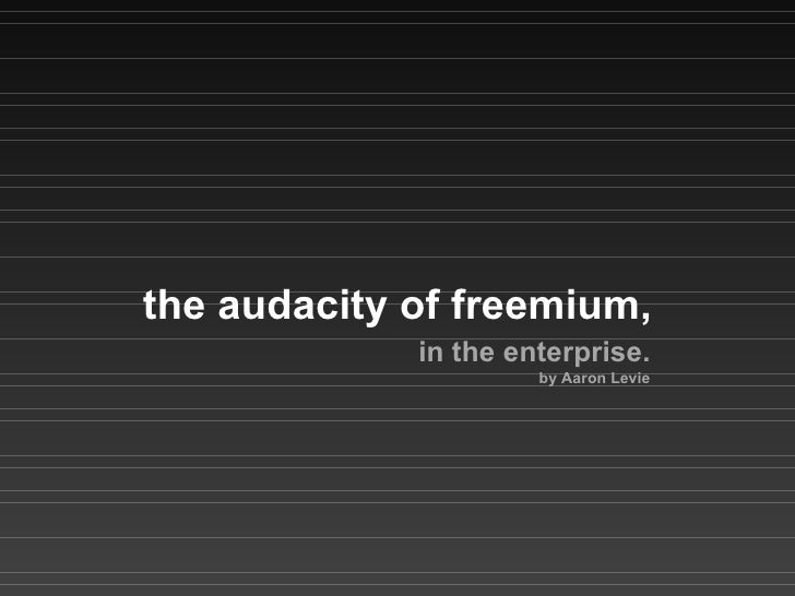 the audacity of freemium, in the enterprise. by Aaron Levie